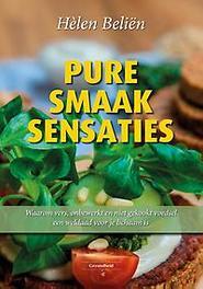 Pure smaaksensaties waarom vers, onbewerkt en niet gekookt voedsel een weldaad voor je lichaam is, Hèlen Beliën, Hardcover