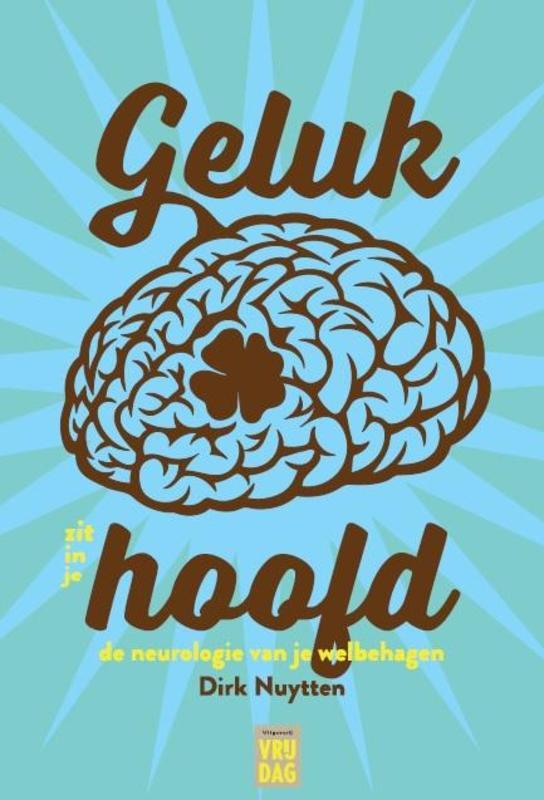 Geluk zit in je hoofd de neurologie van je welbehagen; of hoe neorologische mechanismen in het brein je geluk sturen, Nuytten, Dirk, Paperback
