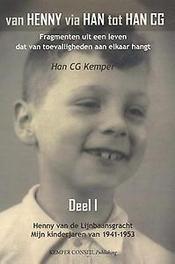 Van Henny via Han tot Han C.G.: I Henny van de Lijnbaansgracht - Mijn kinderjaren van 1941-1953 Kemper, Han CG, Hardcover