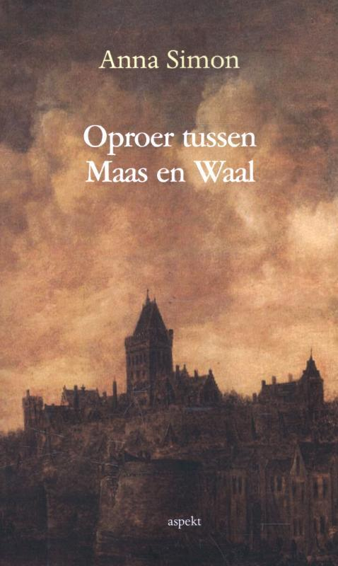 Oproer tussen Maas en Waal Simon, Anna, Paperback