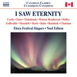 I SAW ETERNITY NOEL EDISON ELORA FESTIVAL SINGERS, CD