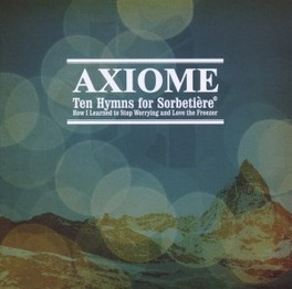 TEN HYMNS FOR.. .. SORBETIERE OR HOW I LEARNED AXIOME, CD