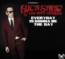 EVERYDAY IS GONNA BE.. .. THE DAY SAPIO, LUCA & THE DARK SH, CD