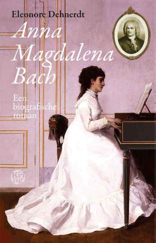 Anna Magdalena Bach een biografische roman, Dehnerdt, Eleonore, Paperback