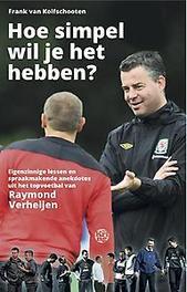 Hoe simpel wil je het hebben? eigenzinnige voetballessen en spraakmakende anekdotes van Raymond Verheijen, Van Kolfschooten, Frank, Paperback