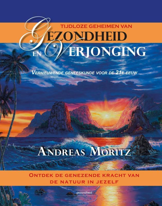Tijdloze geheimen van gezondheid en verjonging ontdek de genezende kracht van de natuur in jezelf, Moritz, Andreas, Hardcover