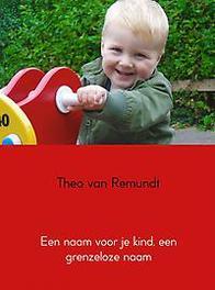 Een naam voor je kind, een grenzeloze naam Theo van Remundt, Paperback