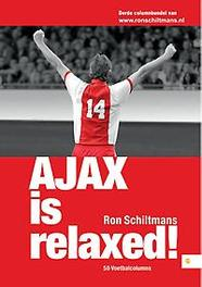 Ajax is relaxed Schiltmans, Ron, Paperback