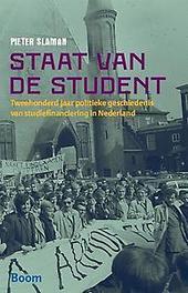 Staat van de student tweehonderd jaar politieke geschiedenis van studiefinanciering in Nederland, Slaman, Pieter, Paperback