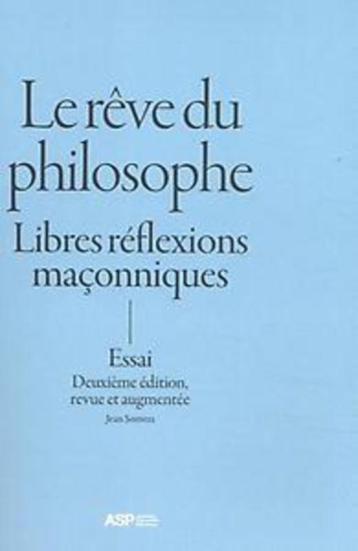 LE RÊVE DU PHILOSOPHE Libres réflexions maçonniques, Somers, Jean, onb.uitv.