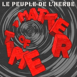 A MATTER OF TIME PEUPLE DE L'HERBE, LP