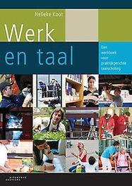 Werk en taal een werkboek voor praktijkgerichte taalscholing, Nelleke Koot, Paperback
