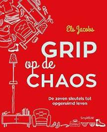 Grip op de chaos De 7 sleutels tot opgeruimd leven, Jacobs, Els, Paperback