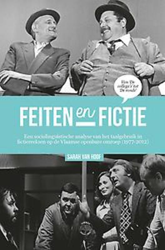 Feiten en fictie Een sociolinguïstische analyse van het taalgebruik in fictiereeksen op de Vlaamse openbare omroep (1977-2012), Van Hoof, Sarah, Paperback
