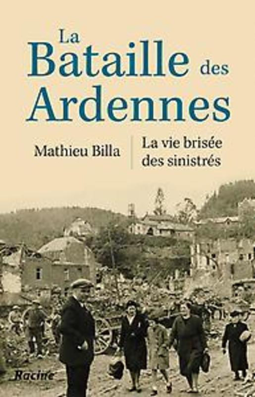 La Bataille des Ardennes La vie brisée des sinistrés, Billa, Mathieu, Paperback