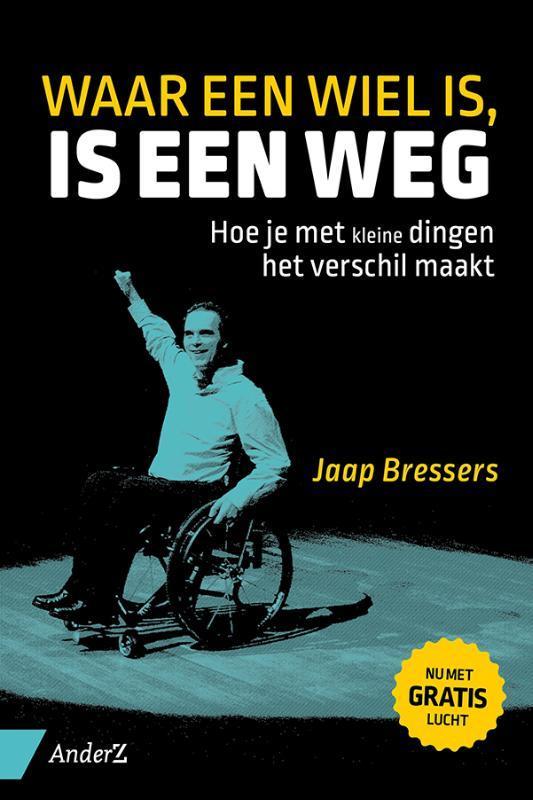 Waar een wiel is, is een weg hoe je met kleine dingen het verschil maakt, Jaap Bressers, Paperback