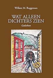 WAT ALLEEN SCHILDERS ZIEN gedichten met elf zelfportretten van Fred Bervoets, Roggeman, Willem M., Paperback
