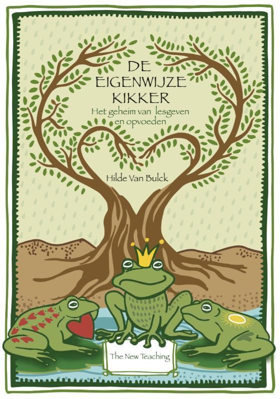 De eigenwijze kikker het geheim van lesgeven en opvoeden, Van Bulck, Hilde, Paperback
