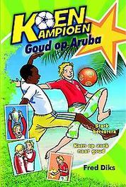 Koen Kampioen goud op Aruba, Fred Diks, Hardcover