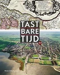 Tastbare tijd: 2.0 cultuurhistorische atlas van de provincie Utrecht, Roland Blijdenstijn, Hardcover