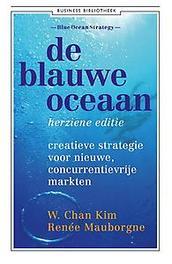 De blauwe oceaan creatieve strategie voor nieuwe, concurrentievrije markten, Renée Mauborgne, Paperback