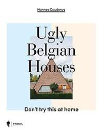 Ugly Belgian Houses don't try this at home, Coudenys, Hannes, Hardcover