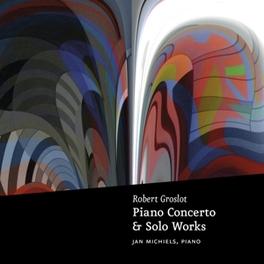 PIANO CONCERTO & SOLO WOR JAN MICHIELS R. GROSLOT, CD