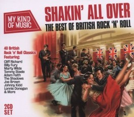 SHAKIN ALL OVER-BEST OF.. .. BRITISH ROCK 'N' ROLL /MY KIND OF MUSIC V/A, CD