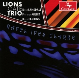 TRIO IN A MINOR LIONS GATE TRIO RAVEL/IVES/CLARKE, CD