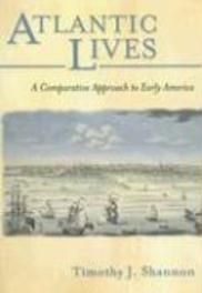 Atlantic Lives A Comparative Approach to Early America, Shannon, Timothy J., Paperback