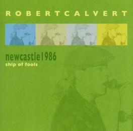 NEWCASTLE 1986: SHIP OF ..FOOLS ROBERT CALVERT, CD