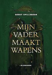Mijn vader maakt wapens Spillebeen, Geert, Hardcover