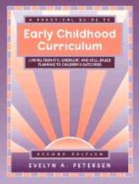 A Practical Guide to Early Childhood Curriculum Linking Thematic, Emergent and Skill-Based Planning to Children's Outcomes, Evelyn A. Petersen, Paperback