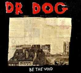 BE THE VOID -DIGI- STAGGERING BURST OF VITAL PUNKED UP ROCK'N'ROLL! DR. DOG, CD