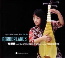 BORDERLANDS - MUSIC OF.. .. CENTRAL ASIA 10/W/MASTER MUSICIANS OF THE SILK ROUTE WU MAN, CD