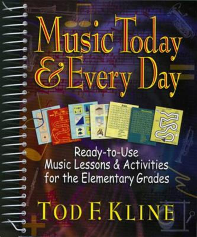 Music Today & Every Day Ready-To-Use Music Lessons & Activities for the Elementary Grades, Tod, Kline, Spiraalband