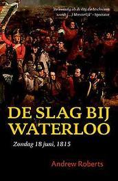 De slag bij Waterloo zondag 18 juni 1815 : de slag om het moderne Europa, Roberts, Andrew, Paperback