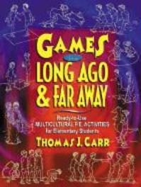 Games from Long Ago & Far Away Ready-To-Use Mulitcultural P.E. Activities for Elementary Students, Thomas J. Carr, Paperback