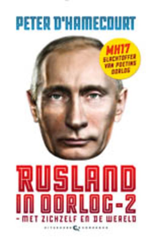 Rusland in oorlog: 2 met zichzelf en de wereld - MH17 slachtoffer van Poetins oorlog - Augustus 2014 - Januari 2015, Peter d' Hamecourt, Paperback