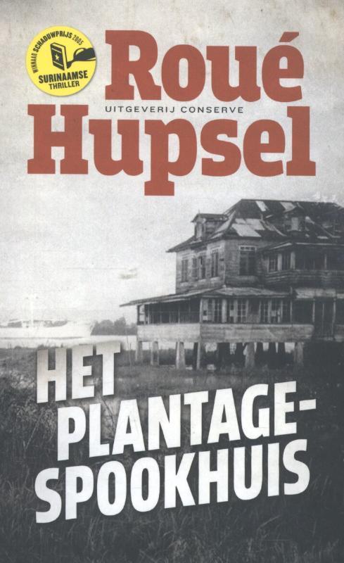 Het plantage-spookhuis Surinaamse thriller winnaae Schaduwprijs 2005, Roué Hupsel, Paperback