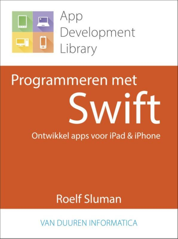 Programmeren met Swift ontwikkel apps voor iPad en iPhone, Sluman, Roelf, Paperback