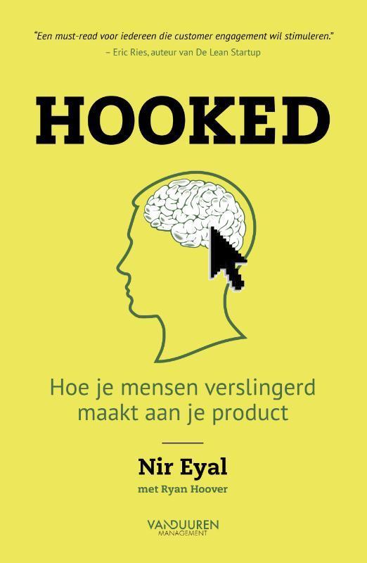Hooked hoe je mensen 'verslaafd' maakt aan je product, Eyal, Nir, onb.uitv.