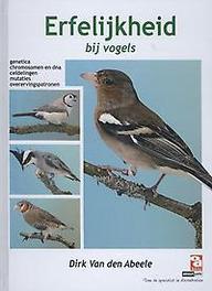 Erfelijkheid bij vogels genetica, chromosomen en dna, celdelingen, mutaties, overervingspatronen, Dirk Van Den Abeele, Hardcover