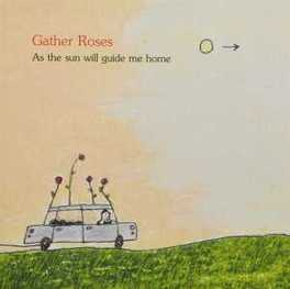 AS THE SUN WILL GUIDE.. .. ME HOME GATHER ROSES, CD