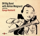 CELEBRATING DJANGO.. .. REINHARDT/ WITH ADRIEN MOIGNARD