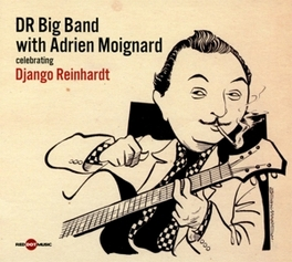 CELEBRATING DJANGO.. .. REINHARDT/ WITH ADRIEN MOIGNARD DR. BIG BAND, CD