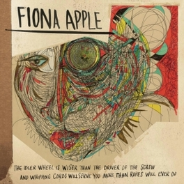 IDLER WHEEL IS WISER.. .. THAN THE DRIVER OF THE SCREW, AND WHIPPING CORDS WIL FIONA APPLE, CD