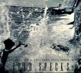 I PREDICT A GRACEFUL.. .. EXPULSION COLD SPECKS, CD