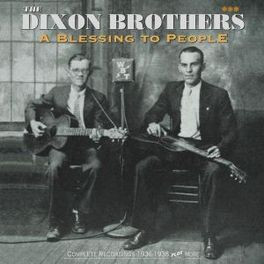 A BLESSING TO PEOPLE COMPLETE RECORDINGS '36-'38 + MISC RECORDINGS '61-'62 DIXON BROTHERS, CD