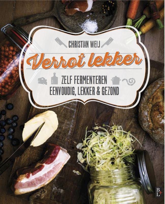 Verrot lekker zelf fermenteren eenvoudig, lekker en gezond, Weij, Christian, Paperback